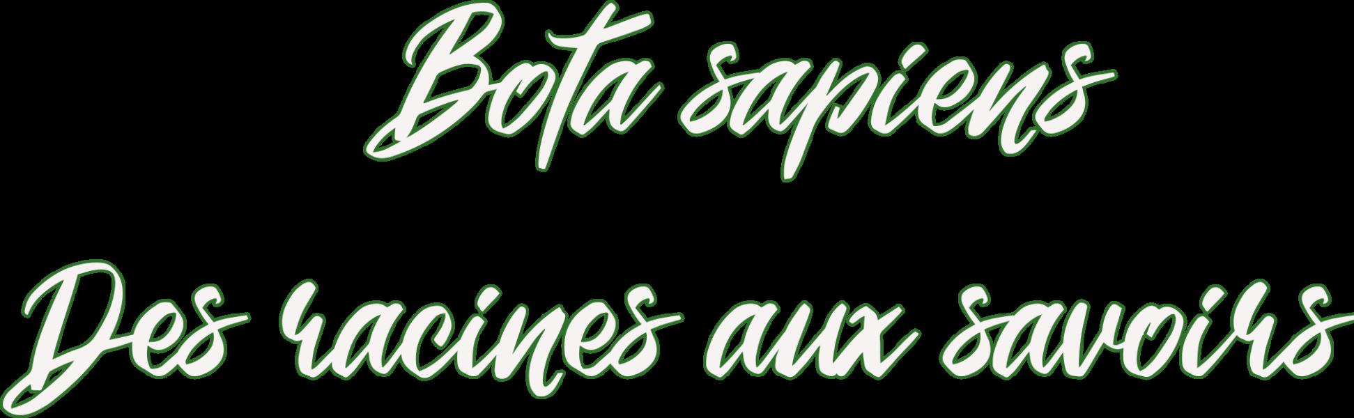 Bota sapiens - Des racines aux savoirs